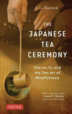 The Japanese Tea Ceremony - Cha-No-Yu and the Zen Art of Mindfulness