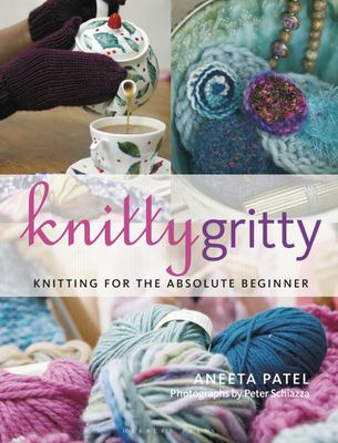 Knitty Gritty - Knitting for the Absolute Beginner