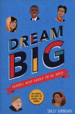 Dream Big! Heroes Who Dared to Be Bold