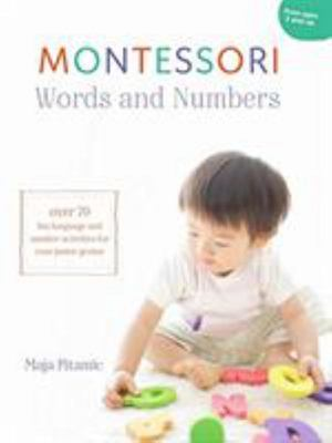 Montessori Words and Numbers -  Over 70 Fun Language and Numeracy Activities for Your Junior Genius
