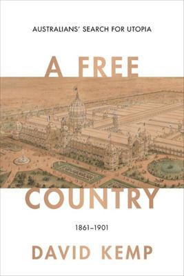 A Free Country - Australians' Search for Utopia 1861-1901