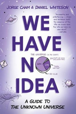 We Have No Idea - A Guide to the Unknown Universe