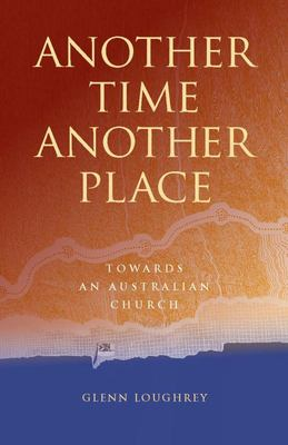 Another Time, Another Place - Towards an Australian Church
