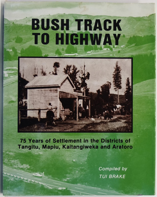 Bush Track to Highway - 75 Years of Settlement in the Districts of Tangitu, Mapiu, Kaitangiweka and Aratoro