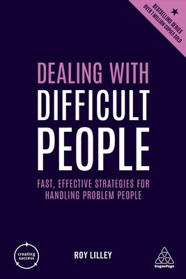 Dealing with Difficult People - Fast, Effective Strategies for Handling Problem People