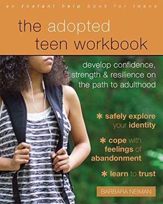 The Adopted Teen Workbook - Develop Confidence, Strength, and Resilience on the Path to Adulthood