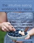 The Intuitive Eating Workbook for Teens - A Non-Diet, Body Positive Approach to Building a Healthy Relationship with Food