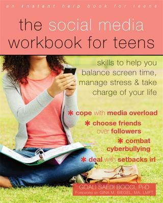 The Social Media Workbook for Teens - Skills to Help You Balance Screen Time, Manage Stress, and Take Charge of Your Life