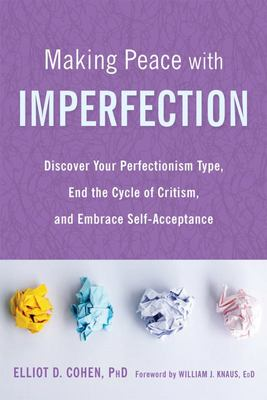 Making Peace with Imperfection - Discover Your Perfectionism Type, End the Cycle of Criticism, and Embrace Self-Acceptance