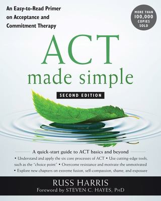 ACT Made Simple: An Easy-To-Read Primer on Acceptance and Commitment Therapy (2nd edition)