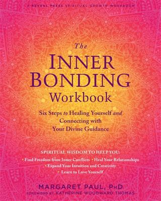 The Inner Bonding Workbook - Six Steps to Healing Yourself and Connecting with Your Divine Guidance