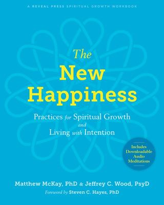 The New Happiness - Practices for Spiritual Growth and Living with Intention