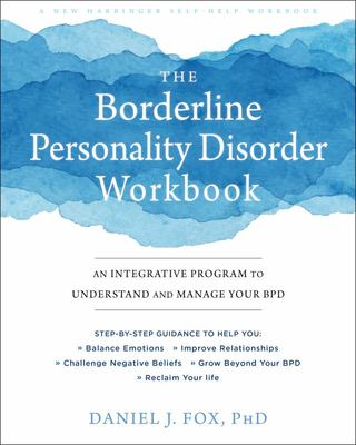 The Borderline Personality Disorder Workbook - An Integrative Program to Understand and Manage Your BPD