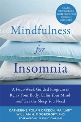 Mindfulness for Insomnia - A Four-Week Guided Program to Relax Your Body, Calm Your Mind, and Get the Sleep You Need