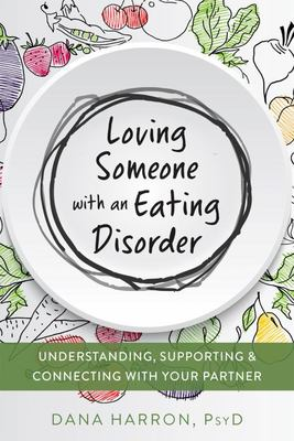 Loving Someone with an Eating Disorder - Understanding, Supporting, and Connecting with Your Partner