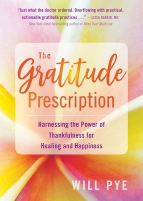 The Gratitude Prescription - Harnessing the Power of Thankfulness for Healing and Happiness