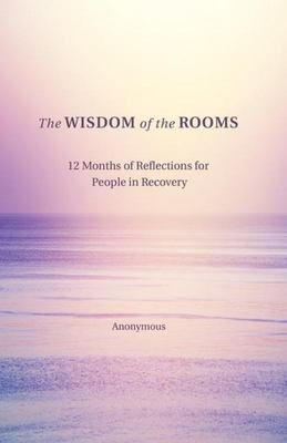 The Wisdom of the Rooms - 12 Months of Practical Reflections for People in Recovery