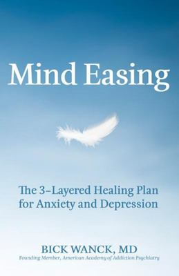 Mind Easing - The Three-Layered Healing Plan for Anxiety and Depression