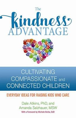 The Kindness Advantage - Cultivating Compassionate and Connected Children