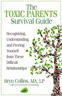 The Toxic Parents Survival Guide - Recognizing, Understanding, and Freeing Yourself from These Difficult Relationships