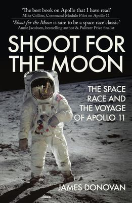 Shoot for the Moon - The Space Race and the Voyage of Apollo 11
