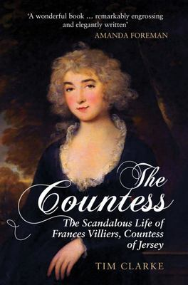 The Countess - The Scandalous Life of Frances Villiers, Countess of Jersey