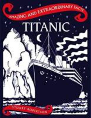 Titanic - Amazing and Extroadinary Facts