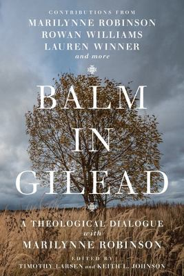 Balm in Gilead - A Theological Dialogue with Marilynne Robinson