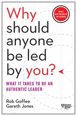 Why Should Anyone Be Led by You? With a New Preface by the Authors - What It Takes to Be an Authentic Leader