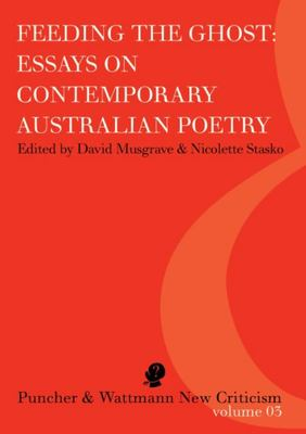 Feeding the Ghost: Essays on Contemporary Australian Poetry