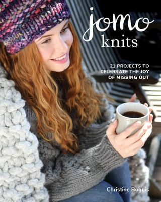 JOMO Knits - 21 Projects to Celebrate the Joy of Missing Out
