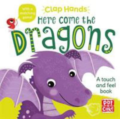 Here Come the Dragons - A Touch-and-Feel Board Book : Clap Hands