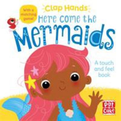 Here Come the Mermaids - A Touch-and-Feel Board Book : Clap Hands
