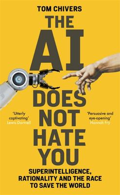 The AI Does Not Hate You - Superintelligence, Rationality and the Race to Save the World