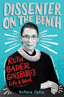 Dissenter on the Bench - Ruth Bader Ginsburg's Life and Work