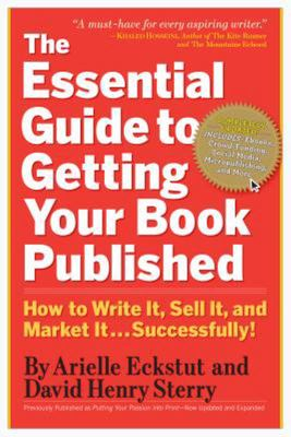 The Essential Guide to Getting Your Book Published - How to Write It, Sell It, and Market It... Successfully!