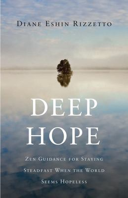 Deep Hope - Guidance from the Zen Paramitas on Staying Engaged and Steadfast When the World Seems Hopeless