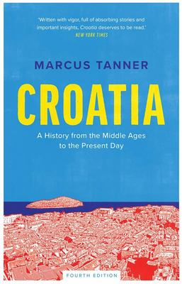 Croatia - A History from the Middle Ages to the Present Day