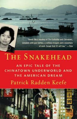 The Snakehead - An Epic Tale of the Chinatown Underworld and the American Dream
