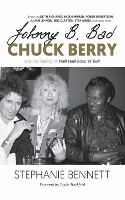 Johnny B. Bad - The Making of the Movie Chuck Berry Hail! Hail! Rock 'n' Roll - Everybody Knows the Music but Few Knew the Man