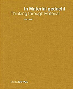 In Material Gedacht - Thinking Through Material - Material Im Prozess des Architektonischen Entwerfens / Material in the Process of Architectural Design and Conception