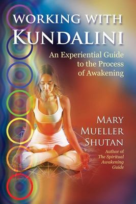 Working with Kundalini - An Experiential Guide to the Process of Awakening