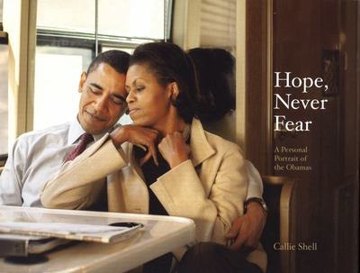 Hope Never Fear : A Personal Portrait of the Obamas