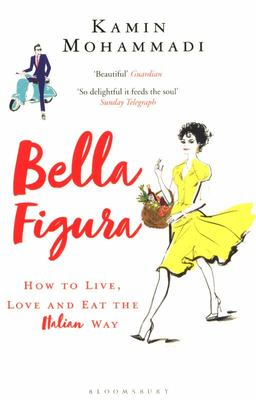 Bella Figura - How to Live, Love and Eat the Italian Way