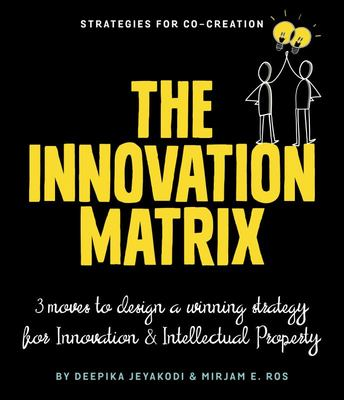 Intelligent Innovation - 3 Moves to Design a Winning Innovation and Intellectual Property Strategy