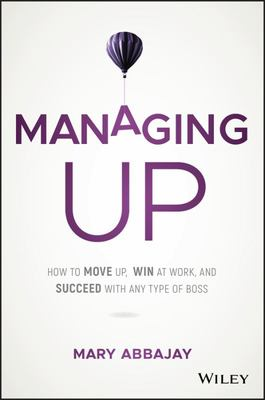 Managing Up - How to Move Your Career in the Right Direction by Following the Lead