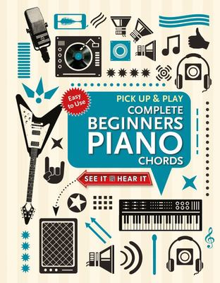 Complete Beginners Chords for Piano (Pick up and Play) - Quick Start, Easy Diagrams