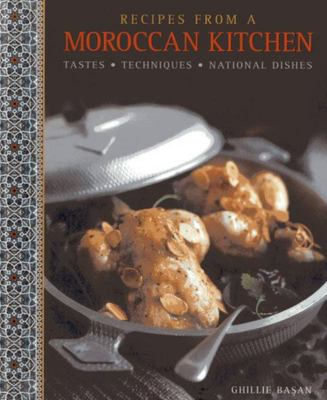 Recipes from a Moroccan Kitchen: A Wonderful Collection 75 Recipes Evoking the Glorious Tastes and Textures of the Traditional Food of Morocco