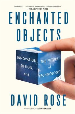 Enchanted Objects Innovation Design and The Future of Technology