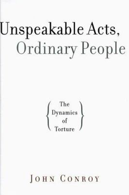 Unspeakable Acts, Ordinary People - The Dynamics of Torture